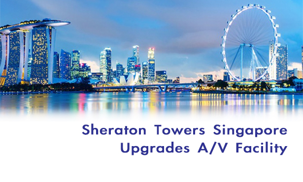 Sheraton Towers Singapore Upgrades AV Facility